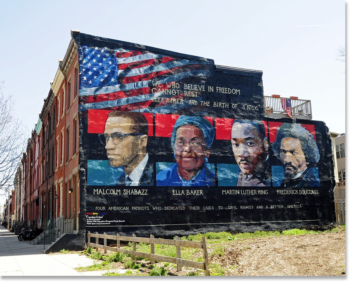 "Mural on the wall of row houses in Philadelphia. The artist is Parris Stancell, sponsored by the Freedom School Mural Arts Program. Left to right; Malcolm Shabazz (Malcolm X), Ella Baker, Martin Luther King, Frederick Douglass. The quote above the pictures,""We Who Believe in Freedom Cannot Rest"", is from Ella Baker, a founder of SNCC (Student Non-Violent Coordinating Committee), a civil rights group. which amongst other contributions, helped to coordinate ""Freedom Rides""in the early 1960's. Photo by Tony Fischer - ""We Who Believe in Freedom Cannot Rest"". Creative Commons CC BY 2.0."